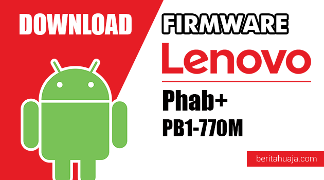 Download Firmware / Stock ROM Lenovo Phab+ PB1-770M All Versions