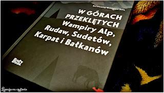 """150. """"W górach przeklętych. Wampiry Alp, Rudaw, Sudetów, Karpat i Bałkanów"""" Bartłomiej Sala"""