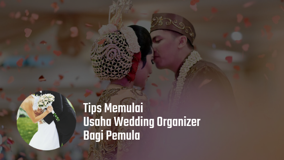Cara Memulai Usaha Wedding Organizer Untuk Pemula