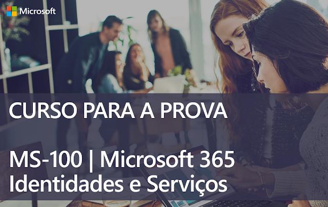 MS-100   Microsoft 365 Identity and Services - Curso preparatório para a prova