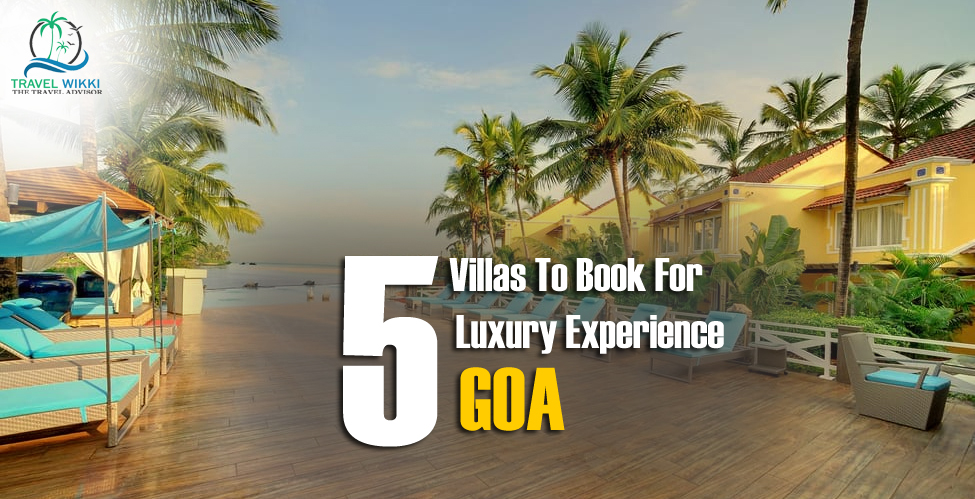 Five Villas To Book For Luxury Experience in Goa