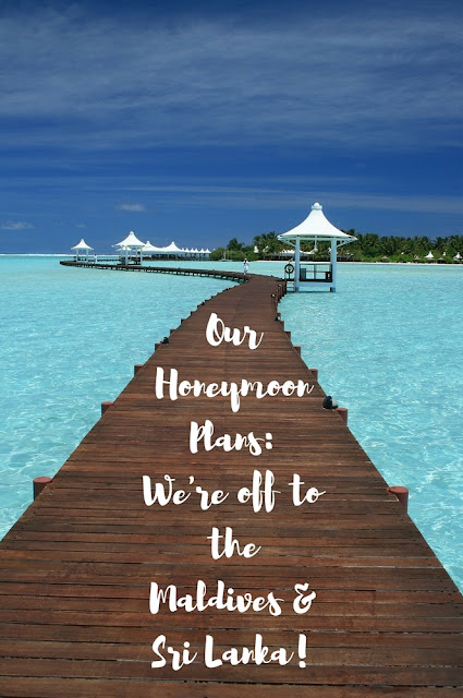 Our Honeymoon Plans: We're off to the Maldives & Sri Lanka
