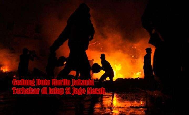 Gedung Duta Marlin Jakarta Terbakar dilalap Si Jago Merah