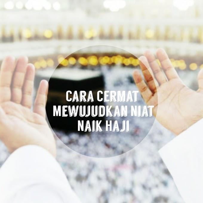 Cara Cermat Mewujudkan Niat Naik Haji