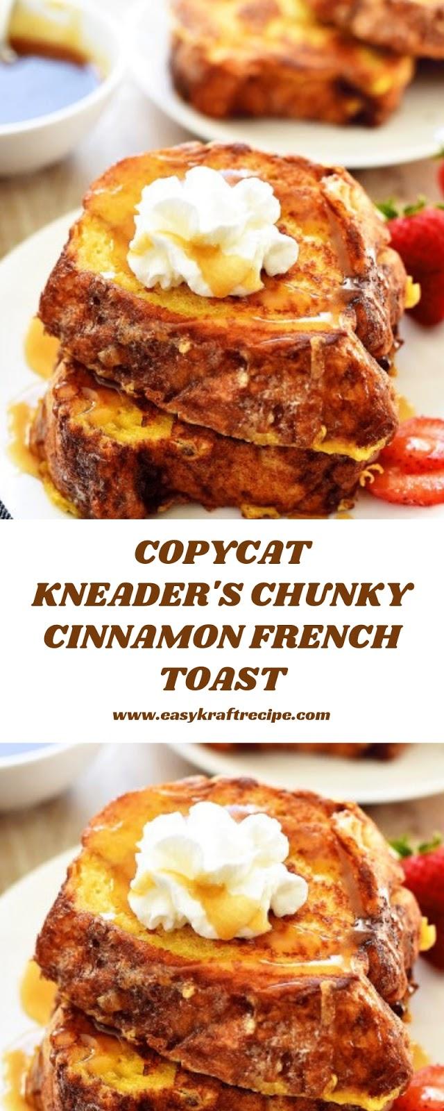 COPYCAT KNEADER'S CHUNKY CINNAMON FRENCH TOAST