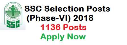 SSC Selection Posts (Phase-VI) 2018 – 1136 Posts Apply Now