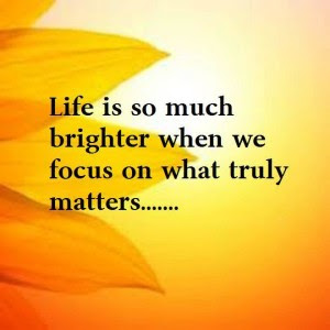 great life is so much brighter when we focus on what truly matters.