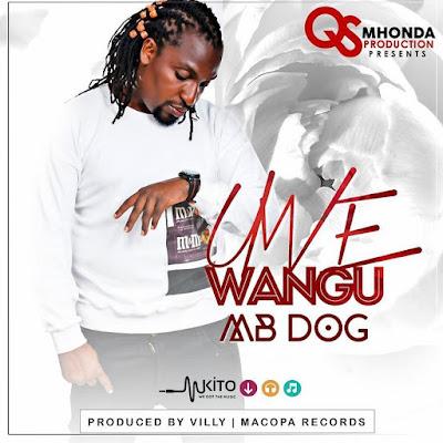 MB Dog - Uwe Wangu (New Song 2017)