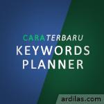 Cara Terbaru Riset Menggunakan Google Keyword Planner