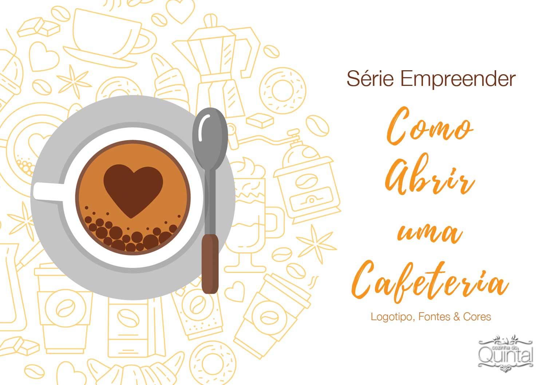 Série Empreender na Cozinha do Quintal: Como Abrir uma Cafeteria 2 - Logotipo, fontes e cores
