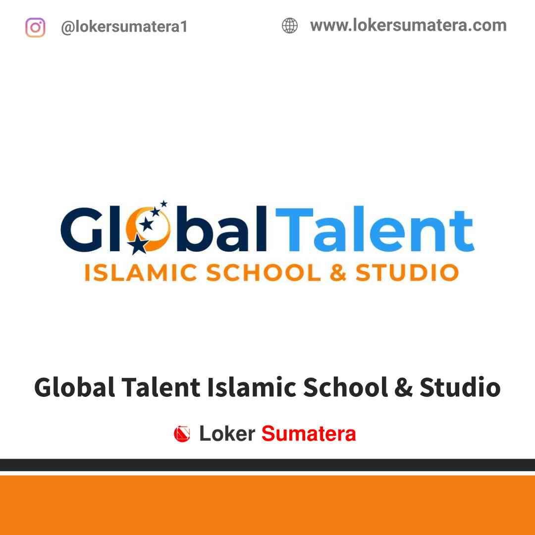 Lowongan Kerja Palembang, Global Talent Islamic School & Studio Juni 2021