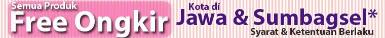 Free Ongkir Semua Produk Kota di Pulau Jawa & Sumbagsel*