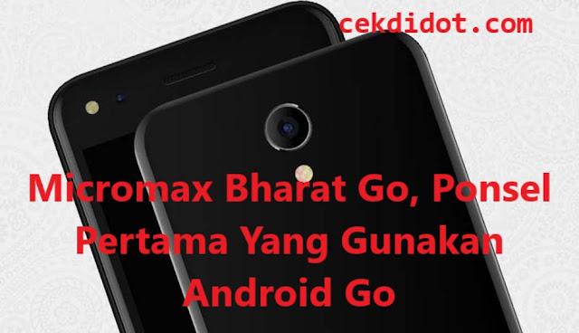 Micromax Bharat Go, Ponsel Pertama Yang Gunakan Android Go