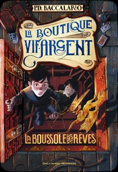 La Boutique Vif-Argent, tome 2 : La boussole des rêves de P.D. Baccalario