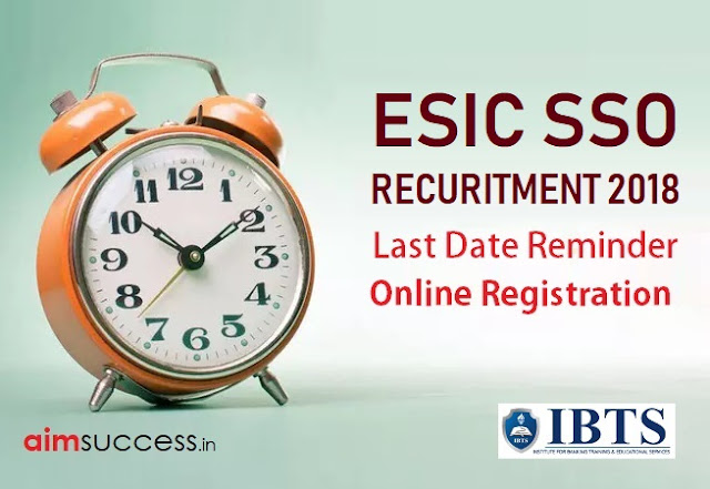 Last Date Reminder ESIC SSO Recruitment 2018 Apply Now