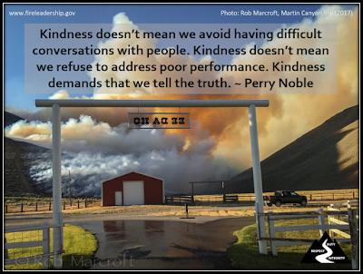 Kindness doesn't mean we avoid having difficult conversations with people. Kindness doesn't mean we refuse to address poor performance. Kindness demands that we tell the truth. ~ Perry Noble  [Photo credit: Rob Marcroft, Martin Canyon fire (2017)]