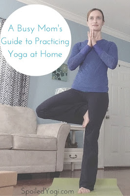 How to Maintain a Yoga Home Practice for Busy Moms | SpoiledYogi.com