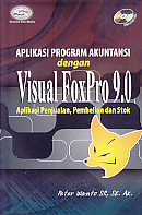 Judul Buku:Aplikasi Program Akuntansi dengan Visual FoxPro 9.0 – Aplikasi Penjualan, Pembelian dan Stok Disertai CD