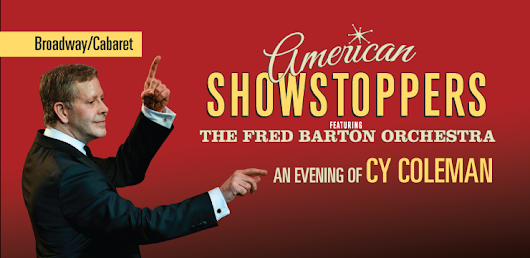 Oct. 18 : American Showstoppers: An Evening of Cy Coleman