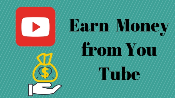 you tube .Earn money from you tube