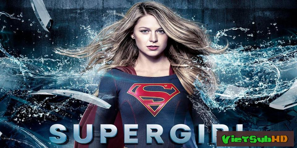 Phim Nữ Siêu Nhân (phần 3) Tập 18 VietSub HD | Supergirl (season 3) 2017