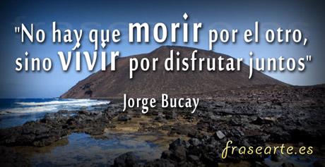 Frases para vivir Jorge Bucay
