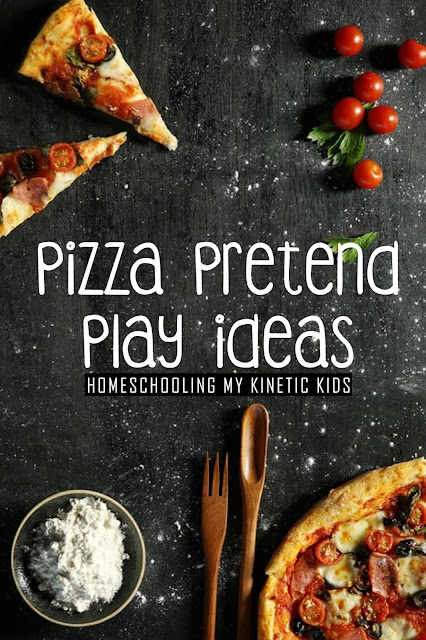 Pretend Pizza Play Ideas // Homeschooling My Kinetic Kids