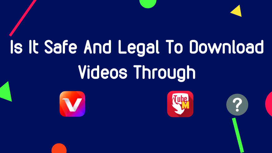 Is Tubemate, Vidmate Legal And Safe To Download Videos? 1