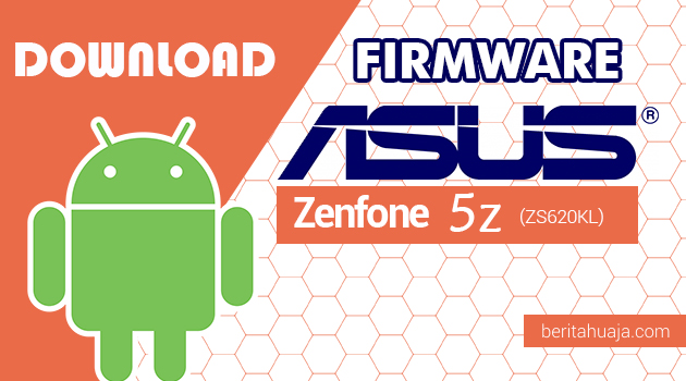 Download Firmware / Stock ROM Asus Zenfone 5Z (ZS620KL) All Versions