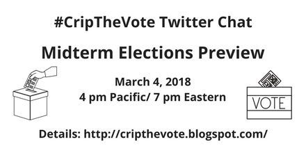 #CripTheVote Twitter Chat Midterm Elections Preview, March 4, 2018, 4 pm Pacific / 7 pm Eastern. Details: http://cripthevote.blogspot.com