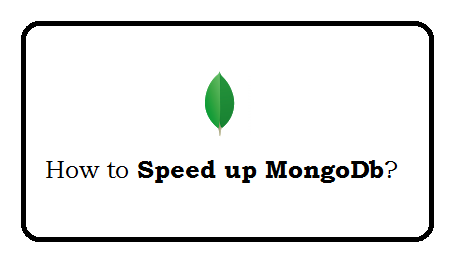 How to speed up MongoDb?