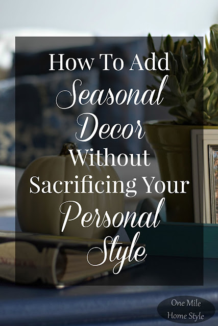 How To Add Seasonal Decor Without Sacrificing Your Personal Style - One Mile Home Style