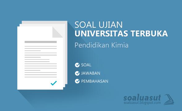 Soal Ujian UT (Universitas Terbuka) Pendidikan Kimia
