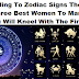 According To Zodiac Signs These Are The Three Best Women To Marry And You Will Kneel With The First!