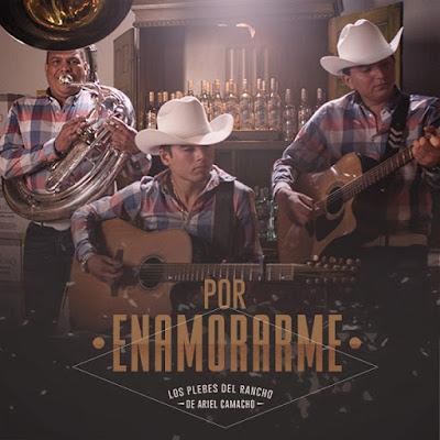 Los Plebes del Rancho de Ariel Camacho – Por Enamorarme (Single)