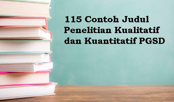 115 Contoh Judul Penelitian Kualitatif dan Kuantitatif PGSD