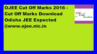 OJEE Cut Off Marks 2016 - Cut Off Marks Download Odisha JEE Expected @www.ojee.nic.in
