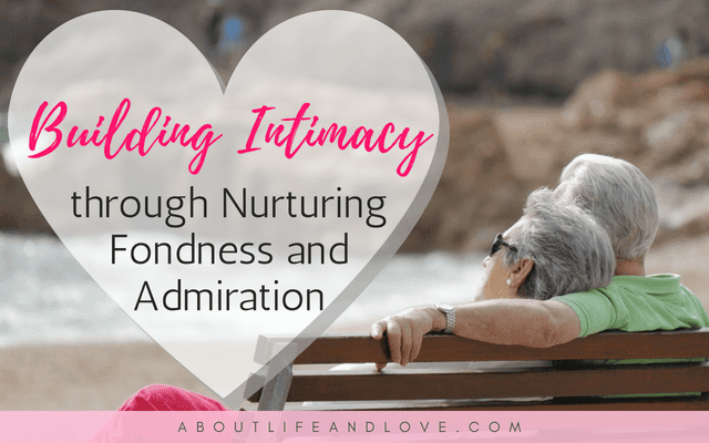 Building Intimacy Through Nurturing Fondness and Admiration