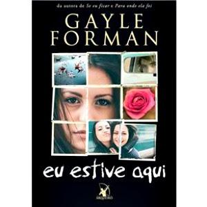 Eu estive aqui, Gayle Forman, Editora Arqueiro