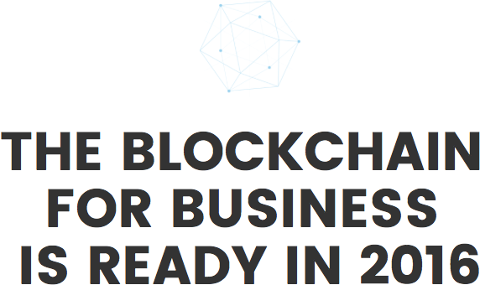 The Blockchain for Business is Ready in 2016