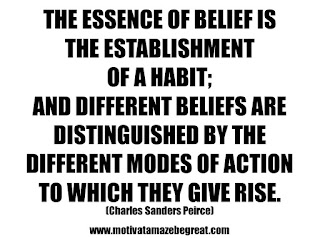 "Featured in our 25 Inspirational Quotes About Beliefs article: ""The essence of belief is the establishment of a habit; and different beliefs are distinguished by the different modes of action to which they give rise."" - Charles Sanders Peirce"