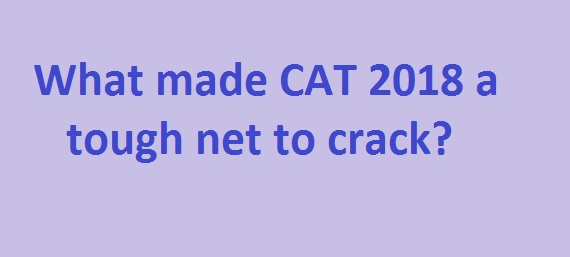 What made CAT 2018 a tough net to crack?