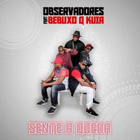 Observadores ft. Bebucho Q Kuia - Sente A Queda Download mp3 2018 Afro Pop