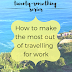 The Twenty-Something Series: How to make the most out of travelling for work