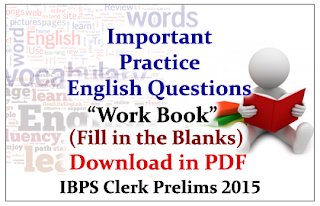 """Important Practice English Questions """"Work Book"""" (Fill in the Blanks with Answers) for IBPS Clerk Prelims Exam 2015- Download in PDF"""
