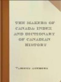 The Makers of Canada: Index and Dictionary of Canadian History