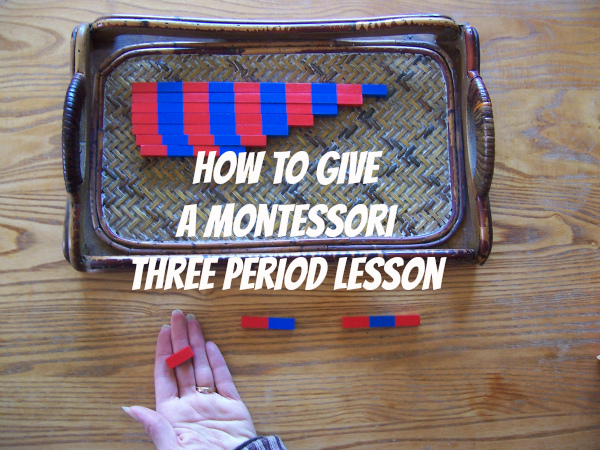 How to Give a Montessori Three Period Lesson for ages Three and Up