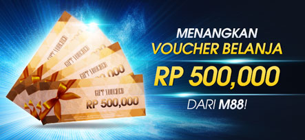 Dapatkan Voucher belanja Rp 500,000 dari M88!