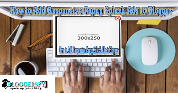 Add Responsive Popup Splash Ads to Blogger