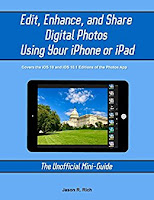 Edit, Enhance, and Share Digital Photos Using Your iPhone or iPad: The Unofficial Mini-Guide